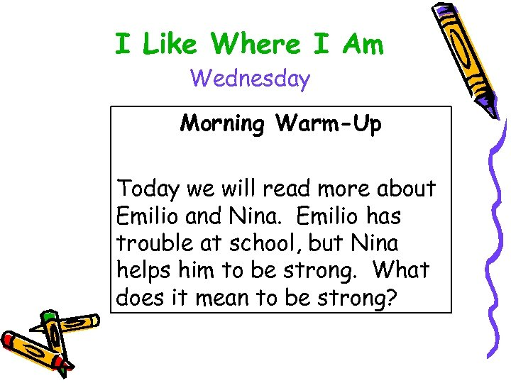 I Like Where I Am Wednesday Morning Warm-Up Today we will read more about