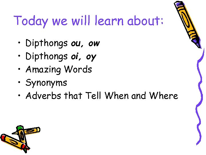 Today we will learn about: • • • Dipthongs ou, ow Dipthongs oi, oy