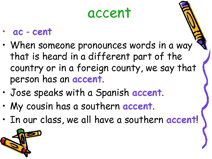 accent • ac - cent • When someone pronounces words in a way that