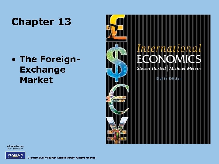 Chapter 13 • The Foreign. Exchange Market Copyright © 2010 Pearson Addison-Wesley. All rights