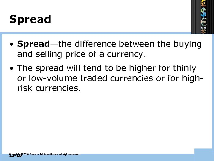 Spread • Spread—the difference between the buying and selling price of a currency. •