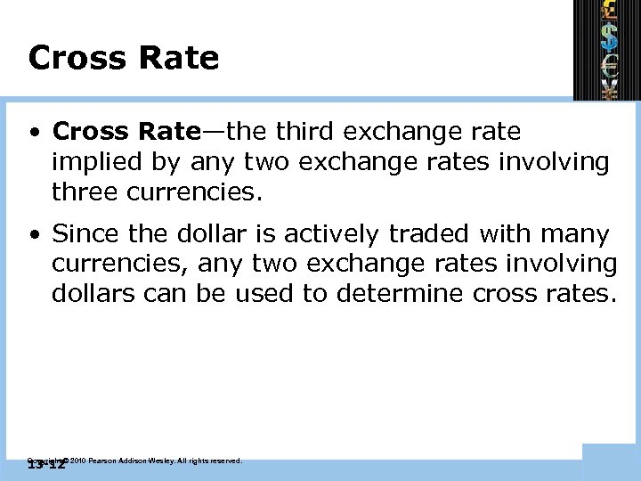 Cross Rate • Cross Rate—the third exchange rate implied by any two exchange rates