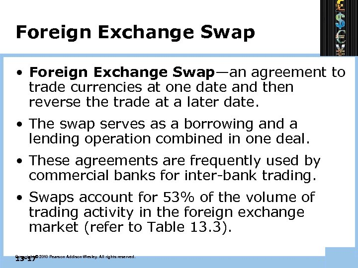 Foreign Exchange Swap • Foreign Exchange Swap—an agreement to trade currencies at one date