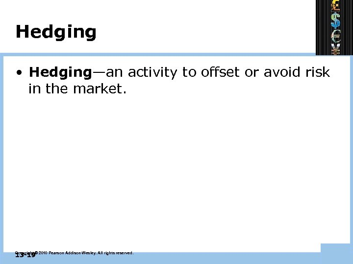 Hedging • Hedging—an activity to offset or avoid risk in the market. 13 -19