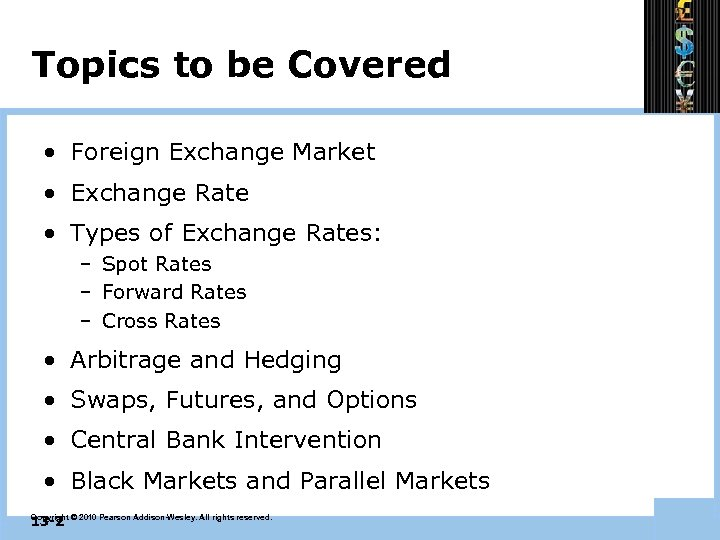 Topics to be Covered • Foreign Exchange Market • Exchange Rate • Types of