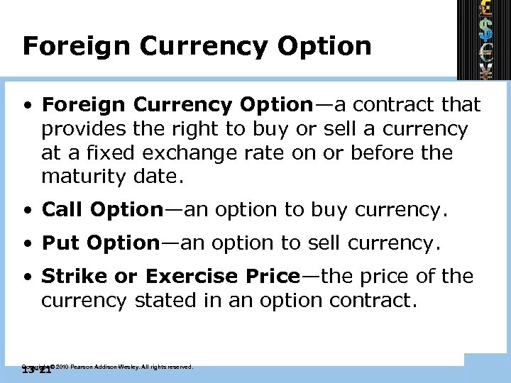 Foreign Currency Option • Foreign Currency Option—a contract that provides the right to buy