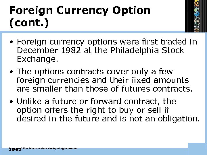 Foreign Currency Option (cont. ) • Foreign currency options were first traded in December