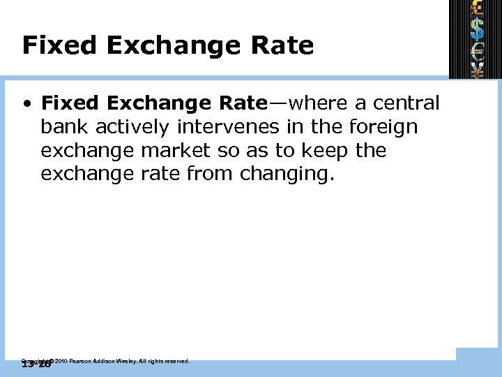 Fixed Exchange Rate • Fixed Exchange Rate—where a central bank actively intervenes in the