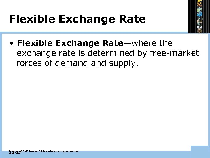 Flexible Exchange Rate • Flexible Exchange Rate—where the exchange rate is determined by free-market