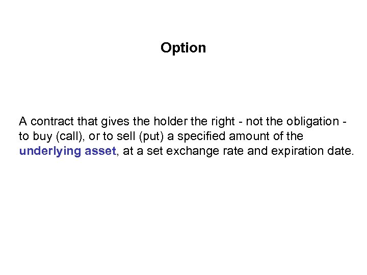 Option A contract that gives the holder the right - not the obligation -