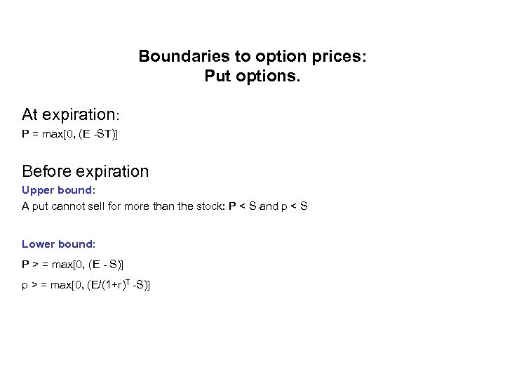 Boundaries to option prices: Put options. At expiration: P = max[0, (E -ST)] Before