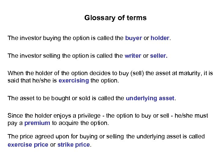 Glossary of terms The investor buying the option is called the buyer or holder.
