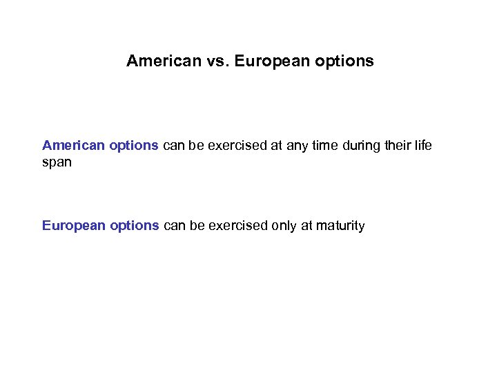 American vs. European options American options can be exercised at any time during their