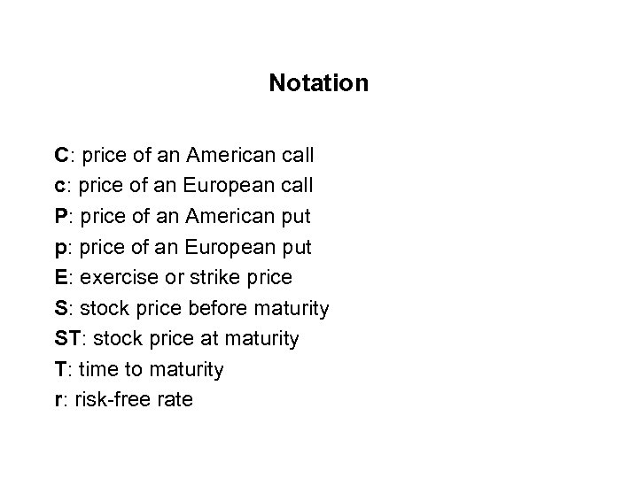 Notation C: price of an American call c: price of an European call P: