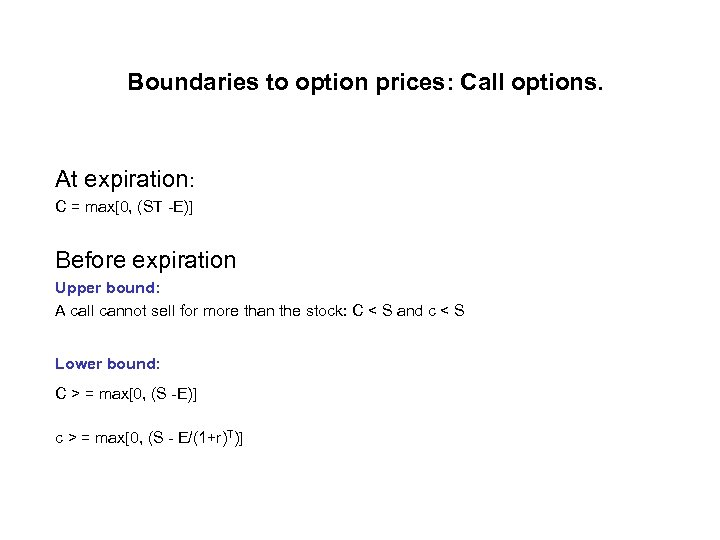 Boundaries to option prices: Call options. At expiration: C = max[0, (ST -E)] Before