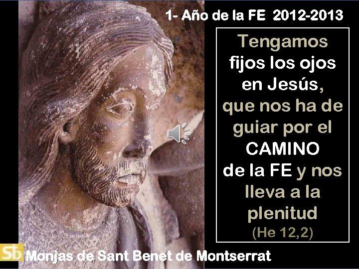 1 - Año de la FE 2012 -2013 Tengamos fijos los ojos en Jesús,