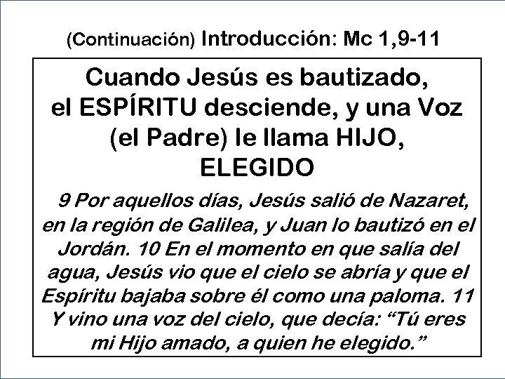 (Continuación) Introducción: Mc 1, 9 -11 Cuando Jesús es bautizado, el ESPÍRITU desciende, y