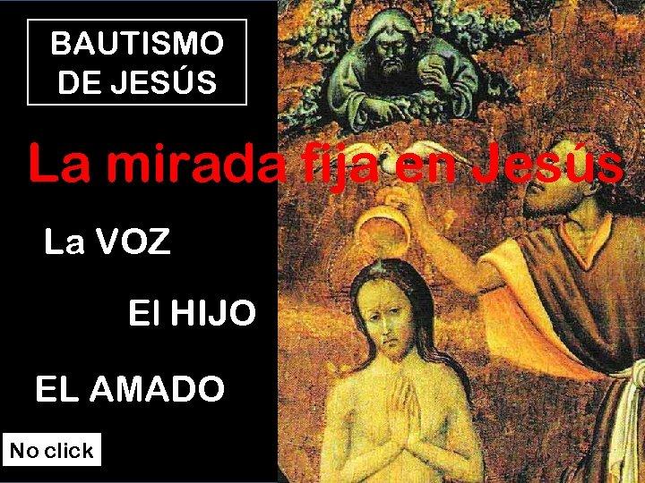 BAUTISMO DE JESÚS La mirada fija en Jesús La VOZ El HIJO EL AMADO