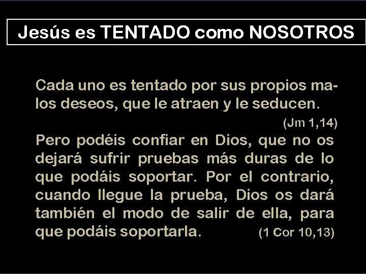 Jesús es TENTADO como NOSOTROS Cada uno es tentado por sus propios malos deseos,