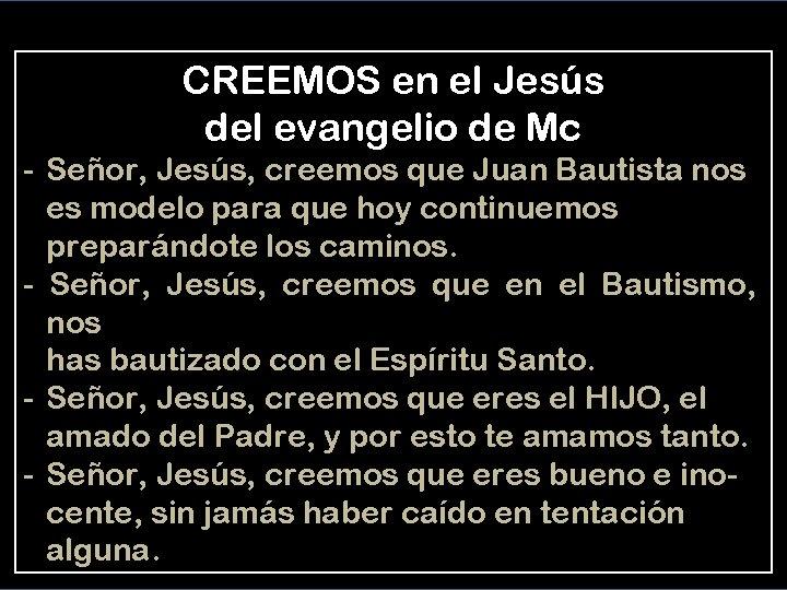 CREEMOS en el Jesús del evangelio de Mc - Señor, Jesús, creemos que Juan