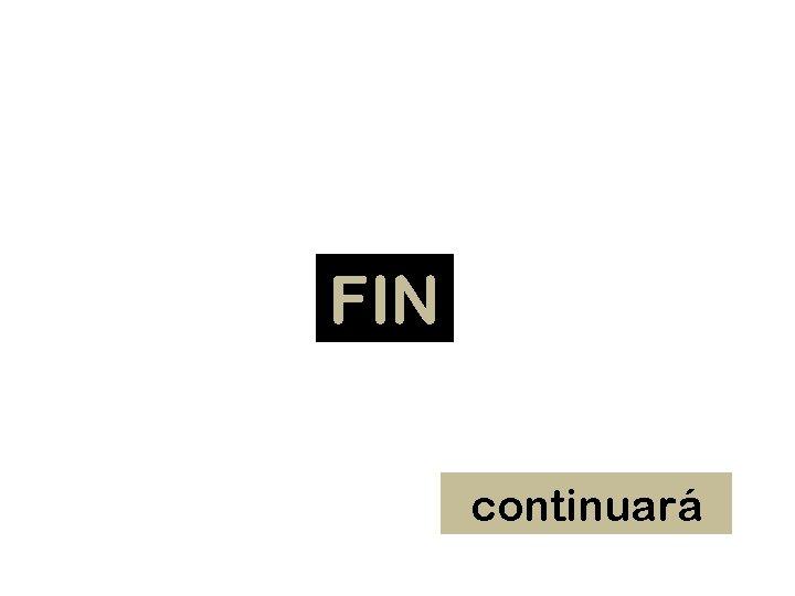 FIN continuará