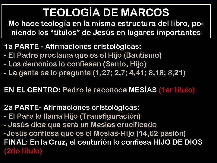 TEOLOGÍA DE MARCOS Mc hace teología en la misma estructura del libro, poniendo los