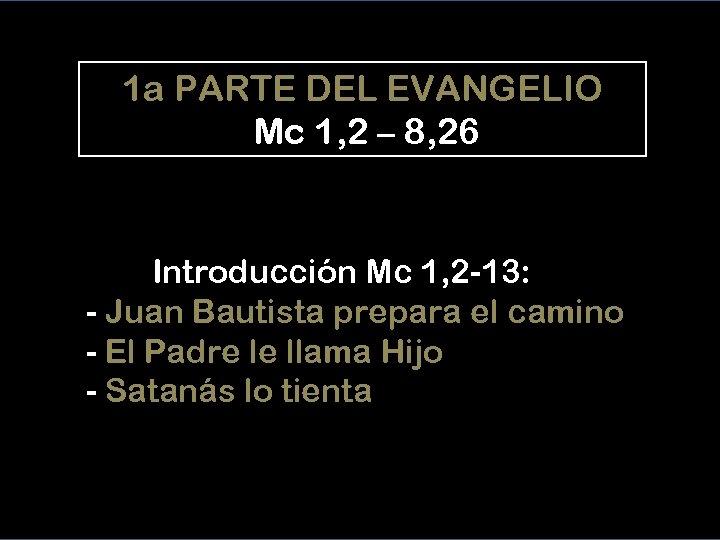 1 a PARTE DEL EVANGELIO Mc 1, 2 – 8, 26 Introducción Mc 1,