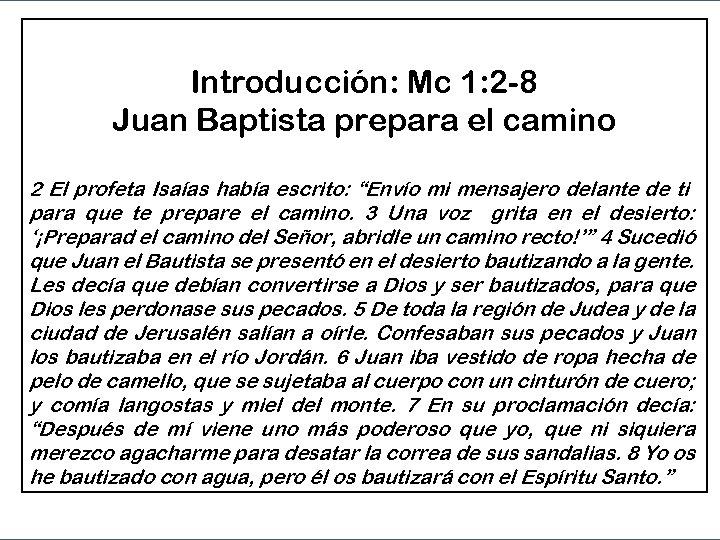 Introducción: Mc 1: 2 -8 Juan Baptista prepara el camino 2 El profeta Isaías