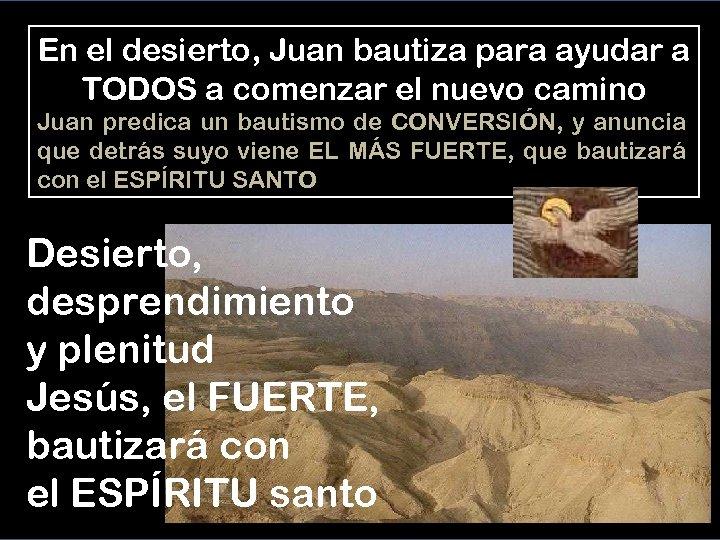 En el desierto, Juan bautiza para ayudar a TODOS a comenzar el nuevo camino