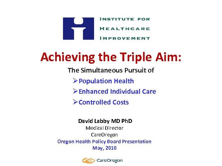 Achieving the Triple Aim: The Simultaneous Pursuit of ØPopulation Health ØEnhanced Individual Care ØControlled