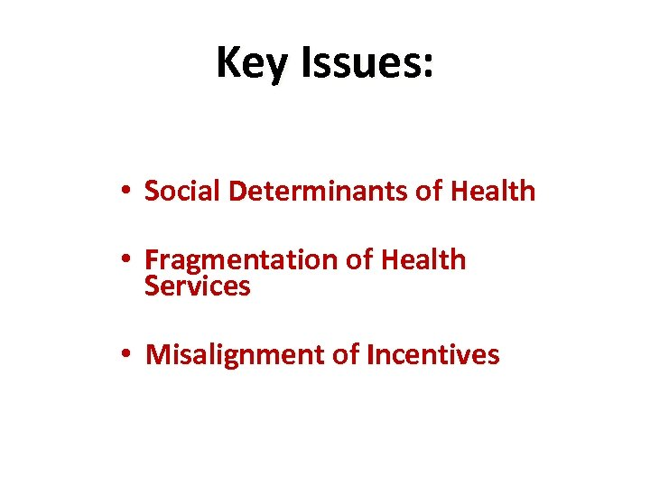 Key Issues: • Social Determinants of Health • Fragmentation of Health Services • Misalignment
