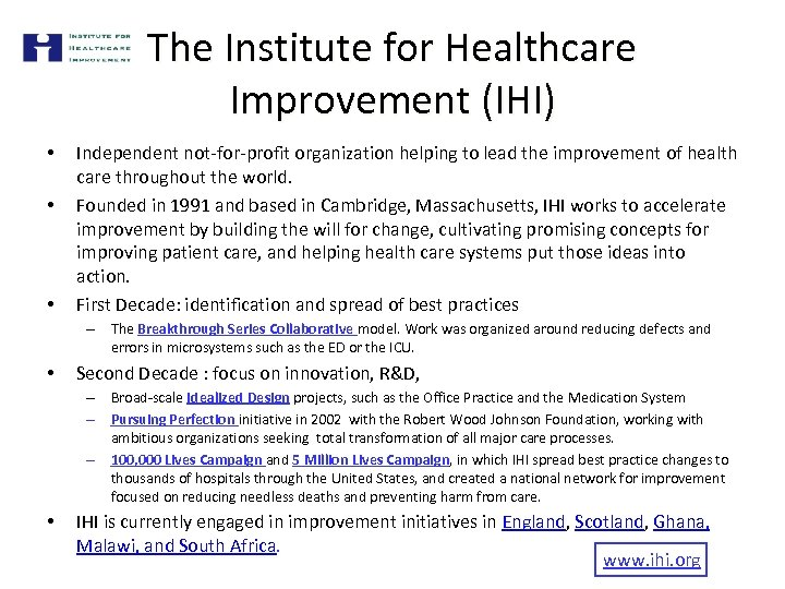 The Institute for Healthcare Improvement (IHI) • • • Independent not-for-profit organization helping to