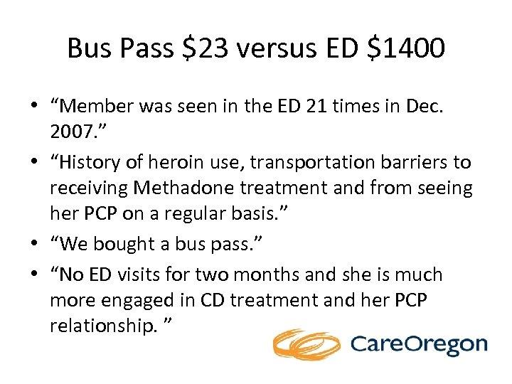 "Bus Pass $23 versus ED $1400 • ""Member was seen in the ED 21"