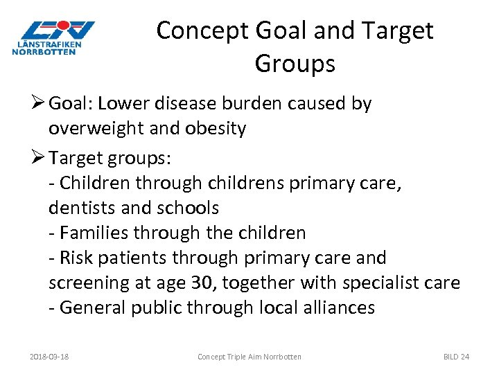 Concept Goal and Target Groups Ø Goal: Lower disease burden caused by overweight and
