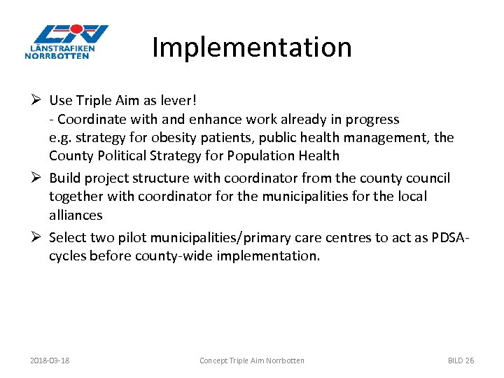 Implementation Ø Use Triple Aim as lever! - Coordinate with and enhance work already