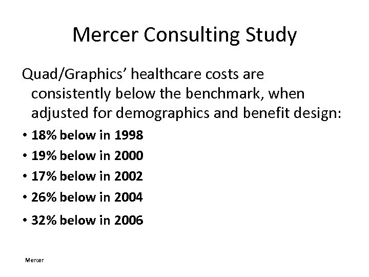 Mercer Consulting Study Quad/Graphics' healthcare costs are consistently below the benchmark, when adjusted for
