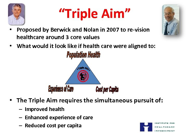 """""""Triple Aim"""" • Proposed by Berwick and Nolan in 2007 to re-vision healthcare"""