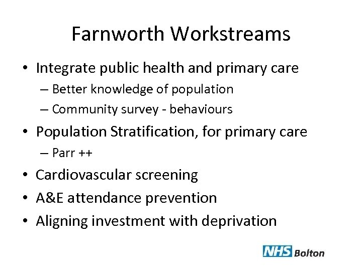 Farnworth Workstreams • Integrate public health and primary care – Better knowledge of population