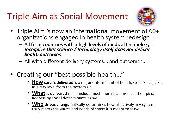 Triple Aim as Social Movement • Triple Aim is now an international movement of