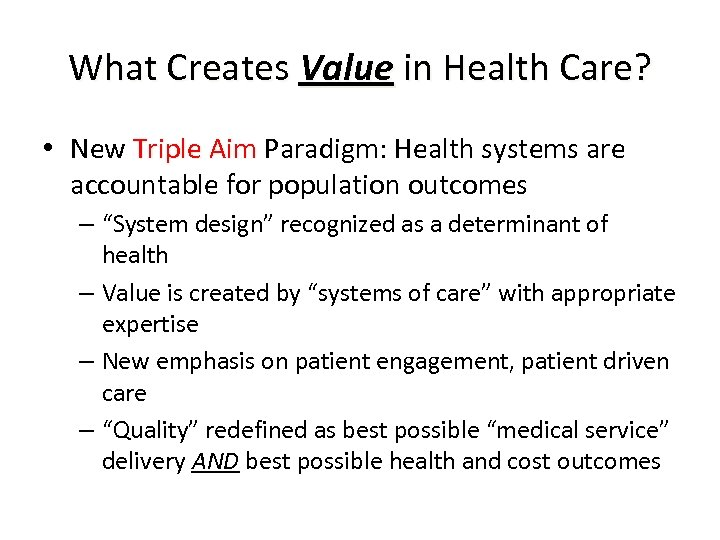 What Creates Value in Health Care? • New Triple Aim Paradigm: Health systems are