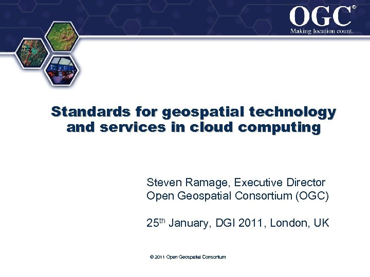 ® ® Standards for geospatial technology and services in cloud computing Steven Ramage, Executive