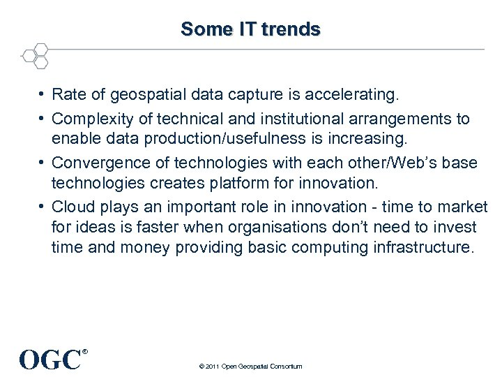 Some IT trends • Rate of geospatial data capture is accelerating. • Complexity of