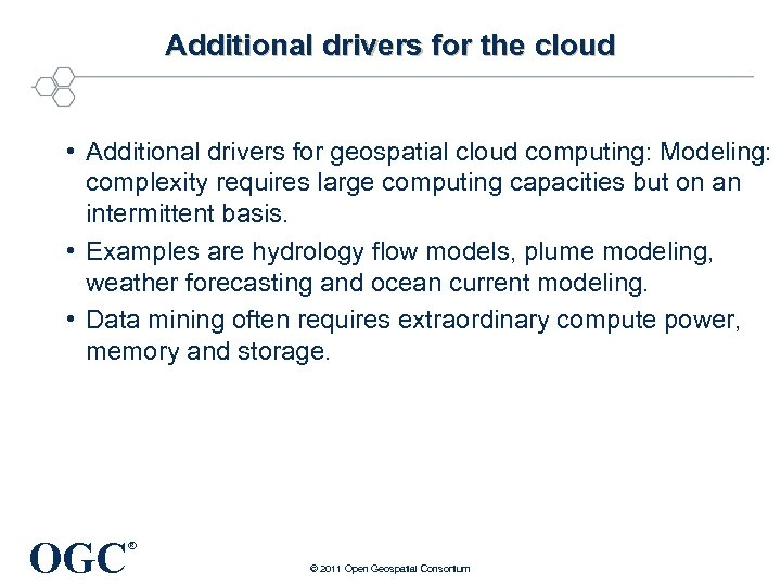 Additional drivers for the cloud • Additional drivers for geospatial cloud computing: Modeling: complexity