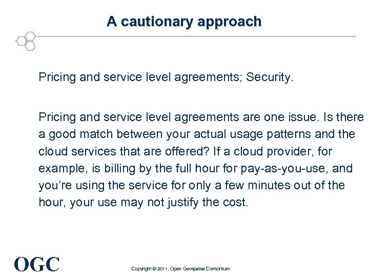 A cautionary approach Pricing and service level agreements; Security. Pricing and service level agreements