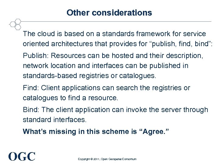 Other considerations The cloud is based on a standards framework for service oriented architectures