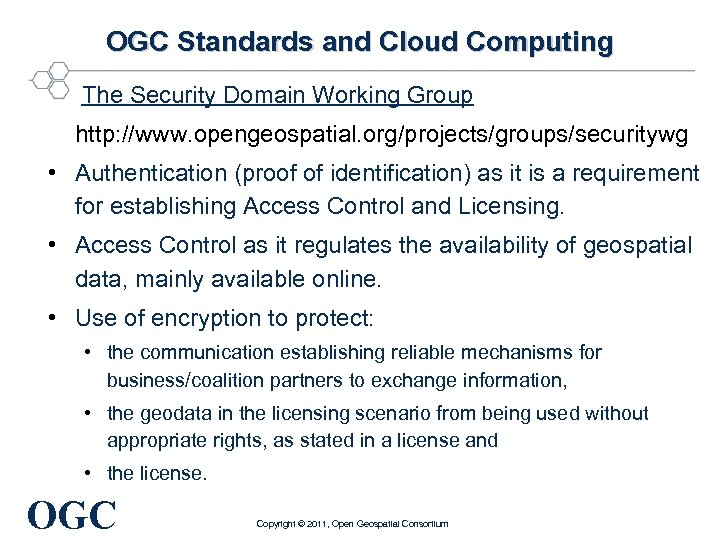 OGC Standards and Cloud Computing The Security Domain Working Group http: //www. opengeospatial. org/projects/groups/securitywg