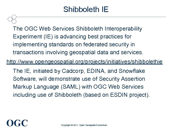Shibboleth IE The OGC Web Services Shibboleth Interoperability Experiment (IE) is advancing best practices