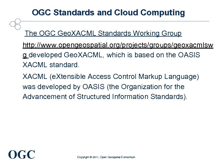 OGC Standards and Cloud Computing The OGC Geo. XACML Standards Working Group http: //www.