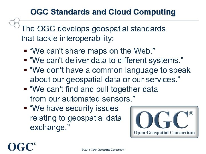 OGC Standards and Cloud Computing The OGC develops geospatial standards that tackle interoperability: §