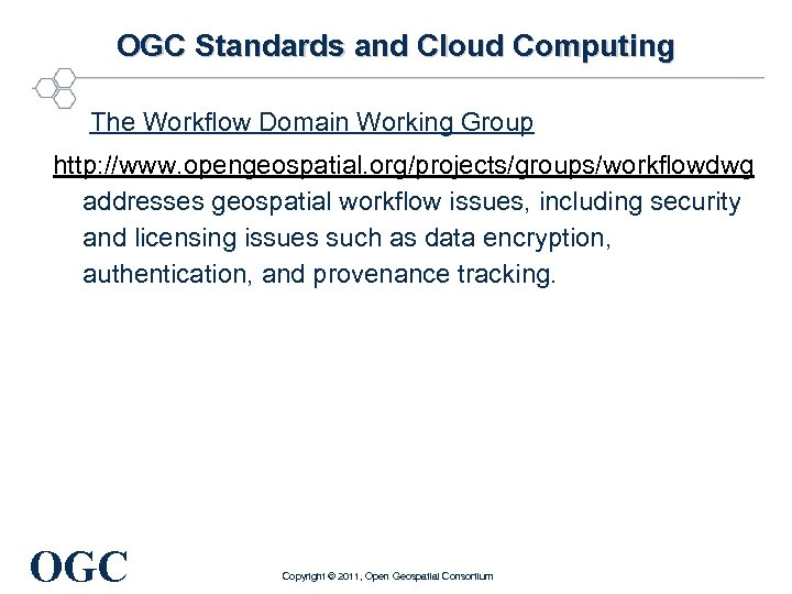 OGC Standards and Cloud Computing The Workflow Domain Working Group http: //www. opengeospatial. org/projects/groups/workflowdwg